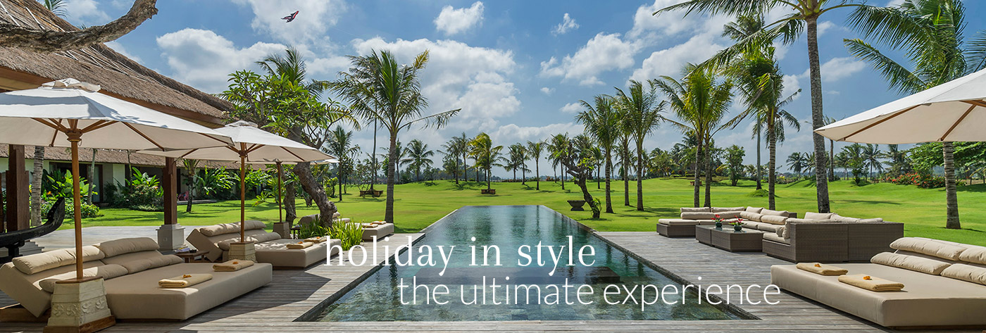 holiday in style - the ultimate experience